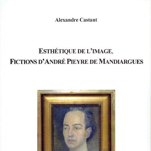 Esthétique de l'image, fictions d'André Pieyre de Mandiargues - Alexandre Castant